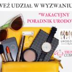 Wakacyjny Poradnik Urodowy — wyzwanie dla maniaczek i maników urodowych!